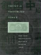 Trust in Troubled Times: Money, Banks, and State-Society Relations in Republican Tianjin