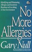 No More Allergies: Identifying and Eliminating Allergies and Sensitivity Reactions to Everything in Your Environment