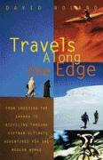 Travels Along the Edge: 40 Ultimate Adventures for the Modern Nomad--From Crossing the Sahara to Bicycli Ng Through Vietnam