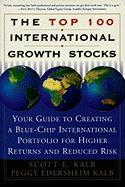 Top 100 International Growth Stocks: Your Guide to Creating a Blue-Chip International Portfolio for Higher Returns and Reduced Risk