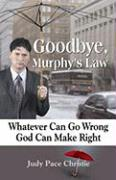 Goodbye, Murphy's Law: Whatever Can Go Wrong, God Can Make Right