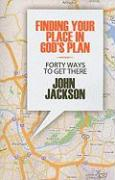 Finding Your Place in God's Plan: Forty Ways to Get There