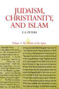 Judaism, Christianity, and Islam: The Classical Texts and Their Interpretation, Volume III: The Works of the Spirit