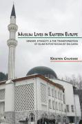 Muslim Lives in Eastern Europe Muslim Lives in Eastern Europe: Gender, Ethnicity, and the Transformation of Islam in Postsogender, Ethnicity, and the