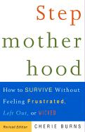 Stepmotherhood: How to Survive Without Feeling Frustrated, Left Out, or Wicked