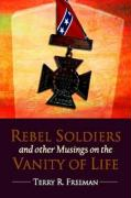 Rebel Soldiers and Other Musings on the Vanity of Life