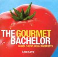 The Gourmet Bachelor: Global Flavor, Local Ingredients