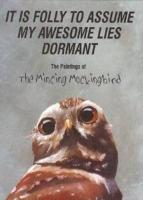 It Is Folly to Assume My Awesome Lies Dormant: The Paintings of the Mincing Mockingbird