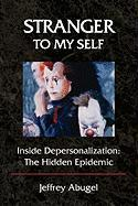Stranger to My Self: Inside Depersonalization: The Hidden Epidemic