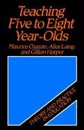 Teaching Five to Eight Year-Olds: Theory and Practice in Education