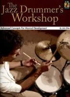 The Jazz Drummer's Workshop: Advanced Concepts for Musical Development