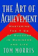 The Art of Achievement: Mastering the 7cs of Success in Business and Life