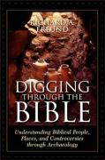 Digging Through the Bible: Understanding Biblical People, Places, and Controversies Through Archaeology