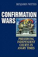 Confirmation Wars: Preserving Independent Courts in Angry Times