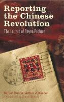 Reporting the Chinese Revolution: The Letters of Rayna Prohme