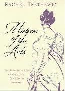 Mistress of the Arts: The Passionate Life of Georgina, Duchess of Bedford