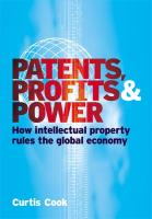 Patents, Profits & Power: How Intellectual Property Rules the Global Economy
