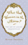 Who's That Woman in the Mirror?: The Art of Aging Gracefully