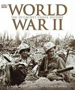 World War II: The Definitive Visual History: From Blitzkrieg to the Atom Bomb