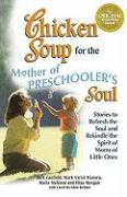 Chicken Soup for the Mother of Preschoolers Soul