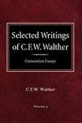 Selected Writings of C.F.W. Walther Volume 4 Convention Essays