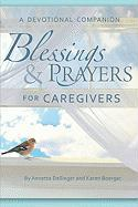 Blessings & Prayers for Caregivers: A Devotional Companion