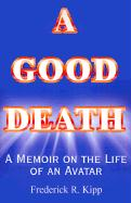 A Good Death: A Memoir on the Life of an Avatar (Helen P. Kipp, 1932-1995)