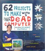 62 Projects to Make with a Dead Computer: And Other Discarded Electronics