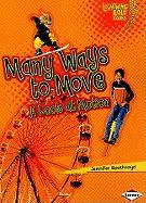 Many Ways to Move: A Look at Motion (Lightning Bolt Books: Exploring Physical Science)