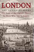 London: The Autobiography: 2000 Years of the Capital's History by Those Who Saw It Happen