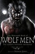 The Mammoth Book of Wolf Men: The Ultimate Werewolf Anthology