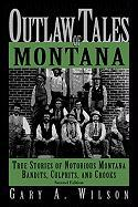Outlaw Tales of Montana: True Stories of Notorious Montana Bandits, Culprits, and Crooks