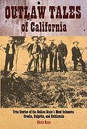 Outlaw Tales of California: True Stories of the Golden State's Most Infamous Crooks, Culprits, and Cutthroats