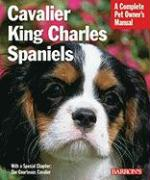 Cavalier King Charles Spaniels: Everything about Purchase, Care, Nutrition, Behavior, and Training