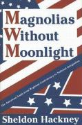Magnolias Without Moonlight: The American South from Regional Confederacy to National Integration