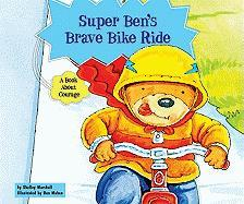 Super Ben's Brave Bike Ride: A Book about Courage
