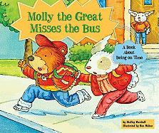 Molly the Great Misses the Bus: A Book about Being on Time