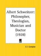 Albert Schweitzer: Philosopher, Theologian, Musician and Doctor