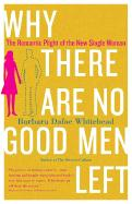 Why There Are No Good Men Left: The Romantic Plight of the New Single Woman