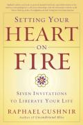 Setting Your Heart on Fire: Seven Invitations to Liberate Your Life