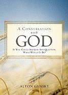A Conversation with God: If You Could Ask God Any Question, What Would It Be?
