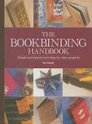 The Book Binding Handbook: Simple Techniques and Step-By-Step Projects