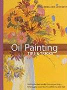 Oil Painting Tips & Tricks: Getting the Best Results from Oil Painting -- Helping You to Paint with Confidence and Style