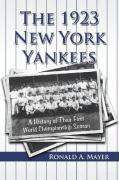 The 1923 New York Yankees: A History of Their First World Championship Season