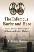 The Infamous Burke and Hare: Serial Killers and Resurrectionists of Nineteenth Century Edinburgh