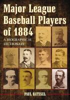 Major League Baseball Players of 1884: A Biographical Dictionary