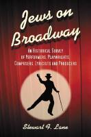 Jews on Broadway: An Historical Survey of Performers, Playwrights, Composers, Lyricists and Producers