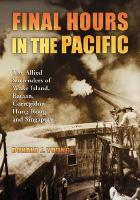 Final Hours in the Pacific: The Allied Surrenders of Wake Island, Bataan, Corregidor, Hong Kong and Singapore