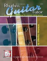 Rhythm Guitar Tutor: An Essential Guide to Becoming the Consumate Rhythm Guitarist