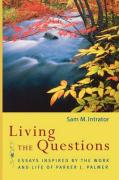Living the Questions: Essays Inspired by the Work and Life of Parker J. Palmer